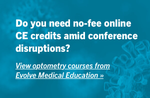 Do you need online CE credits amid conference disruptions? View optometry courses from Evolve Medical Education
